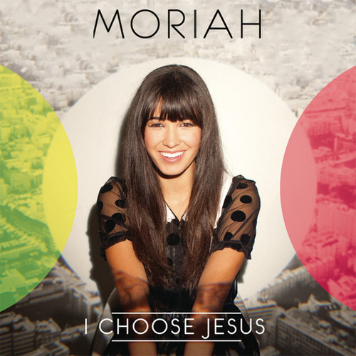 I Choose Jesus by Moriah Peters