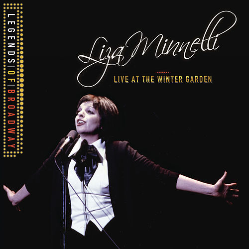 Legends Of Broadway - Liza Minnelli Live At The Winter Garden by Liza Minnelli
