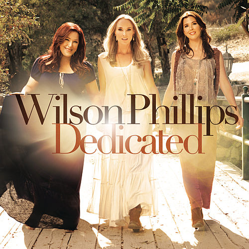 Dedicated by Wilson Phillips