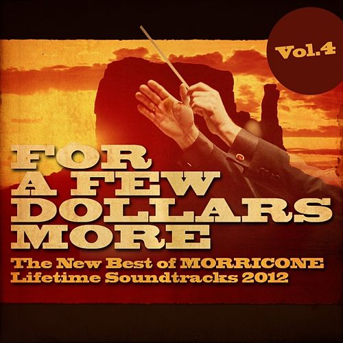 For a Few Dollars More, Vol. 4  (The New Best of Morricone Lifetime Soundtracks 2012 ) by Ennio Morricone