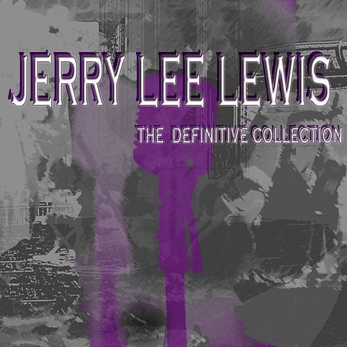 Jerry Lee Lewis: The Definitive Collection by Jerry Lee Lewis