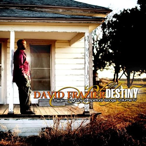 Psalms Hymns & Spiritual Songs Vol. IV Destiny by David Frazier