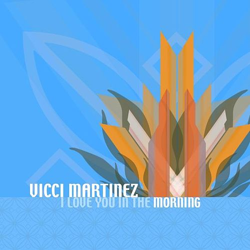 I Love You in the Morning by Vicci Martinez