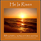 He Is Risen: 50 Gospel Songs for Easter by Various Artists