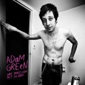 What Makes Him Act So Bad von Adam Green