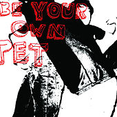 Be your own PET by Be Your Own Pet