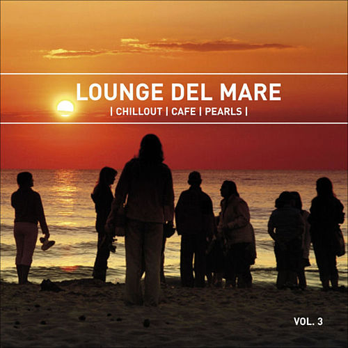 Lounge del Mare 3 - Chillout Cafe Pearls by Various Artists