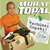 Tschüssi Copski! by Murat Topal