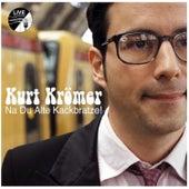 Na Du Alte Kackbratze by Kurt Krömer