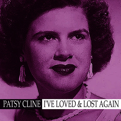 I've Loved and Lost Again by Patsy Cline