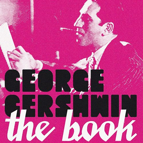 George Gershwin: The Book by Various Artists