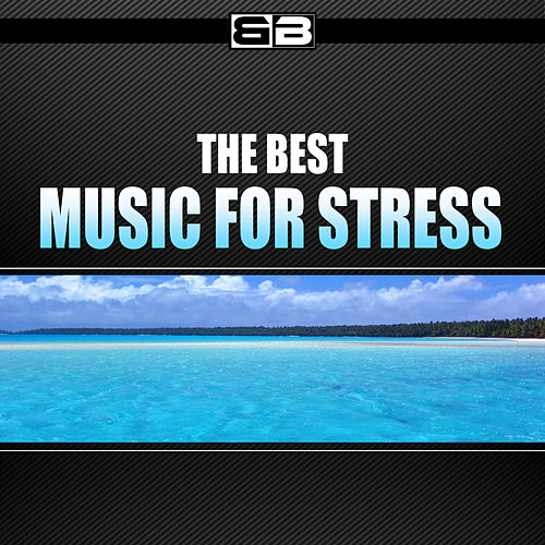 The Best Music for Stress by Various Artists