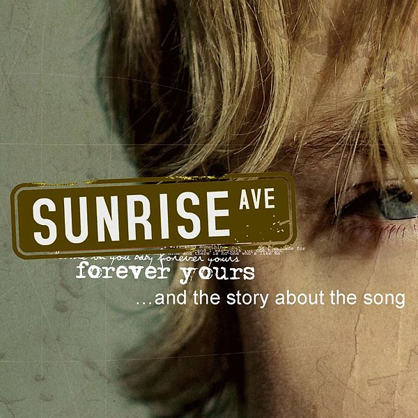 Forever yours and the story about the song single von sunrise avenue napster - Forever yours sunrise avenue ...