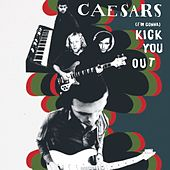 (I'm gonna ) Kick You Out by Caesars