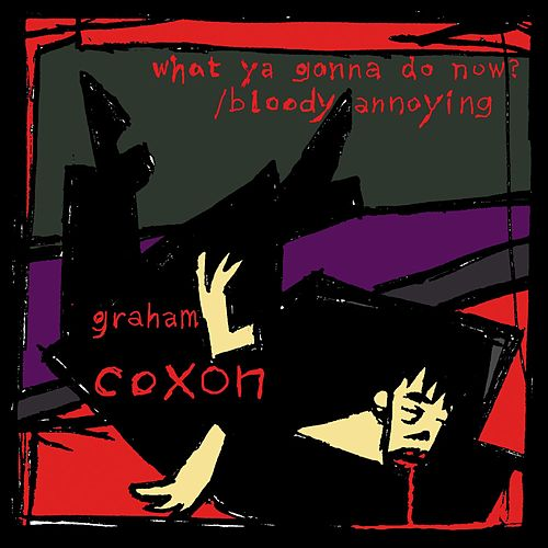 What Ya Gonna Do Now? by Graham Coxon