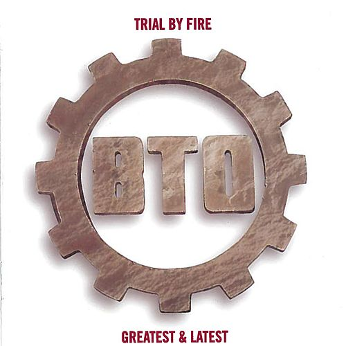 Trial By Fire by Bachman-Turner Overdrive