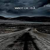 Eh...già by Vasco Rossi