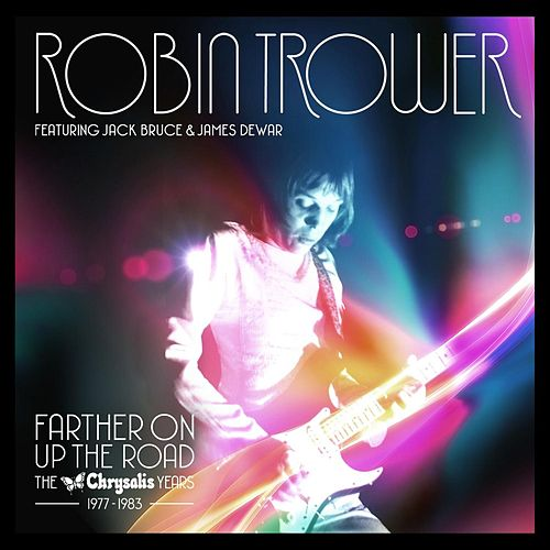 Farther On Up the Road: The Chrysalis Years (1977-1983) by Robin Trower