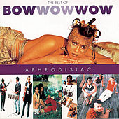 Aphrodisiac - Best Of by Bow Wow Wow