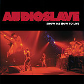 Show Me How To Live by Audioslave