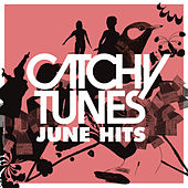 Catchy Tunes - June Hits! von Various Artists