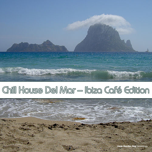 Chill House del Mar: Ibiza Café Edition by Various Artists
