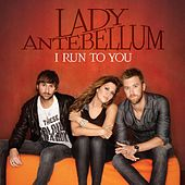 I Run To You von Lady Antebellum
