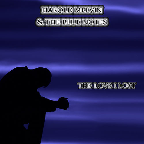 The Love I Lost by Harold Melvin and The Blue Notes