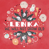 We Will Not Grow Old by Lenka
