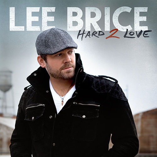 Hard 2 Love by Lee Brice