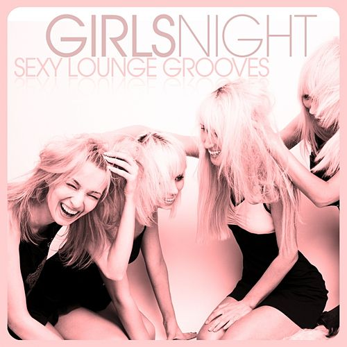 Girls Night (Sexy Lounge Grooves) by Various Artists