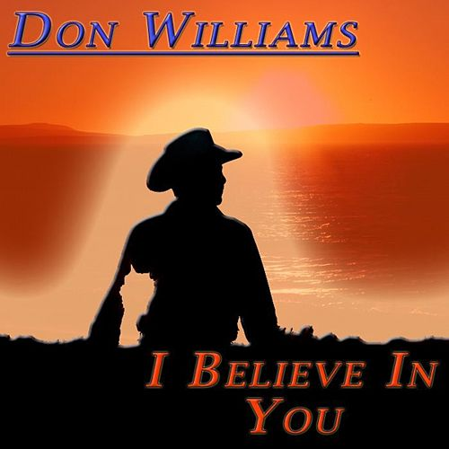 I Believe in You by Don Williams