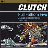 Full Fathom Five, Audio Field Recordings by Clutch