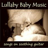 Lullaby Baby Music – Songs On Soothing Guitar by Instrumental Guitar Songs