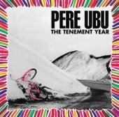The Tenement Year von Pere Ubu