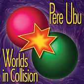 Worlds In Collision von Pere Ubu
