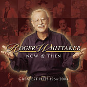 Now and Then: 1964 - 2004 by Roger Whittaker