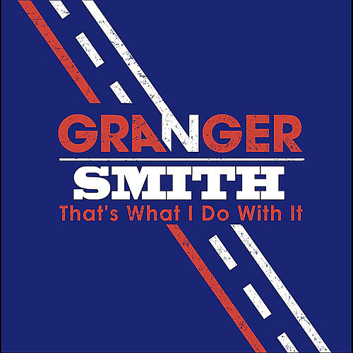 That's What I Do With It by Granger Smith