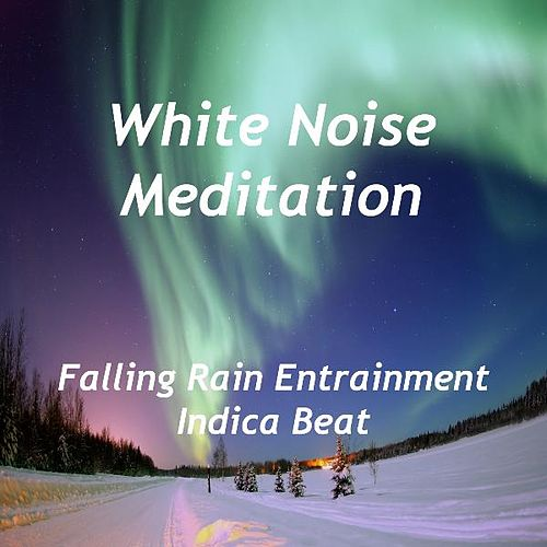 Falling Rain Entrainment - Indica Beat by White Noise Meditation