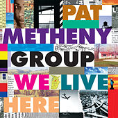 We Live Here von Pat Metheny