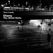 The World Waits by Cherry