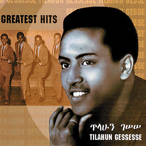 Ethiopian Contemporary Music (Greatest Hits) by Tilahun Gessesse