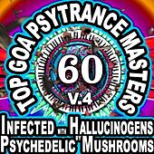 60 Top Goa Psytrance Masters: Technorave Harddance Electrohouse V4 (Infected With Hallucinogens & Psychedelic Mushrooms Mega Mix) by Infected With Hallucinogens