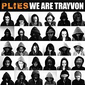 We Are Trayvon by Plies