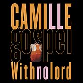 Gospel With No Lord by Camille