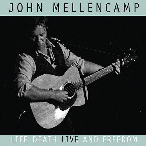 Life, Death, LIVE and Freedom von John Mellencamp