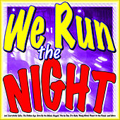 We Run the Night (incl. Everybody Talks, The Golden Age, Turn Up the Music, Beggin', You da One, Cry Baby, Young Blood, Power to the People and More) by Various Artists
