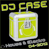 DJ Case House & Electro (04-2012) by Various Artists