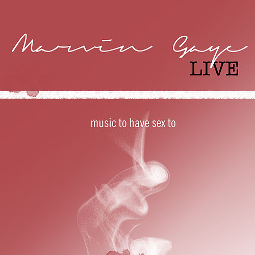 Marvin Gaye Live: Music to Have Sex to by Marvin Gaye