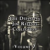 The Definitive Jim Reeves Collection, Vol. 7 by Jim Reeves